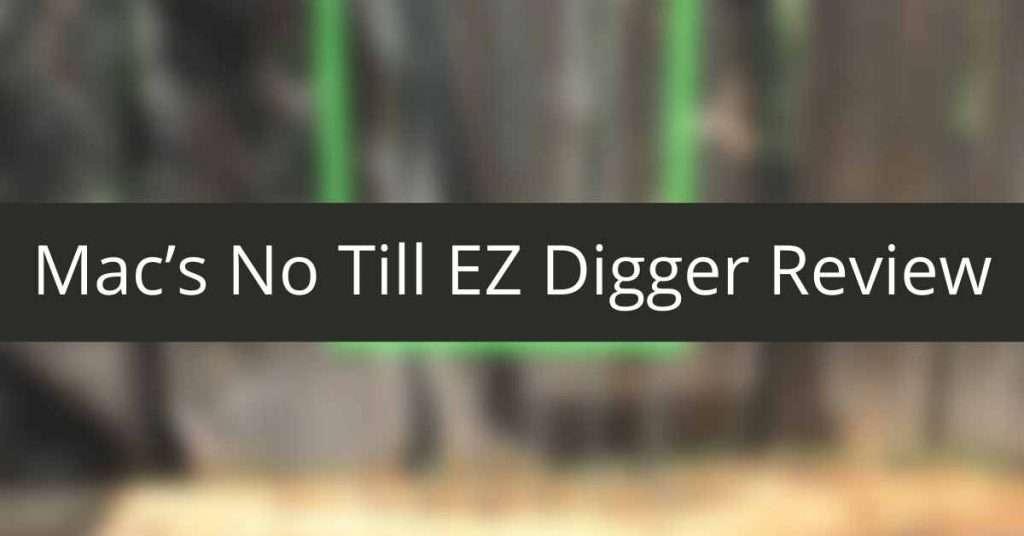 Macs No Till EZ Digger Review